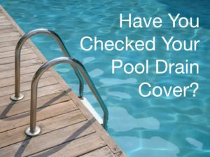 Have You Checked Your Pool Drain Cover?